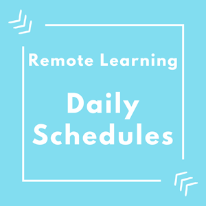 Remote Learning Daily Schedules